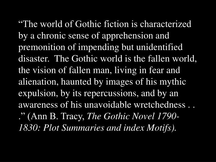 """""""The world of Gothic fiction is characterized by a chronic sense of apprehension and premonition o..."""