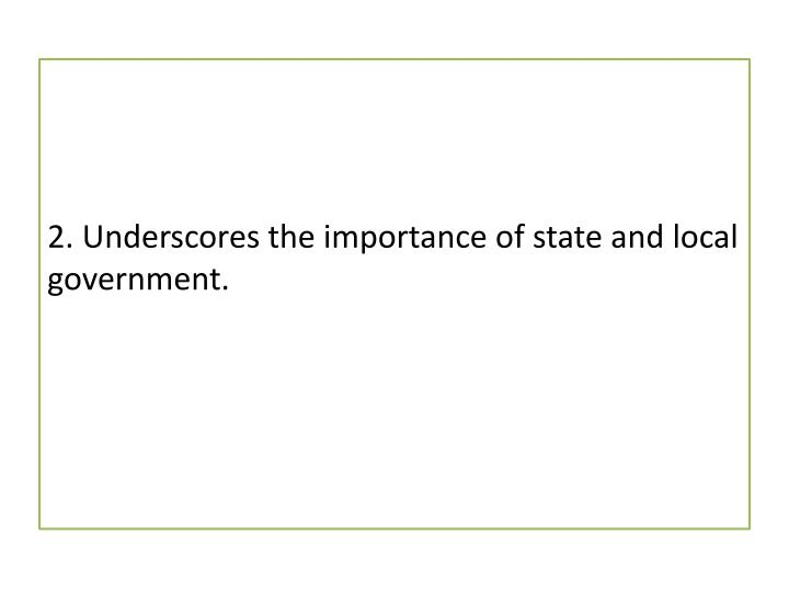 2. Underscores the importance of state and local government.