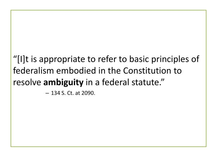 """""""[I]t is appropriate to refer to basic principles of federalism embodied in the Constitution to resolve"""