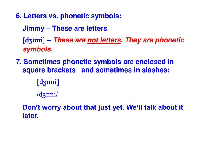 6. Letters vs. phonetic symbols: