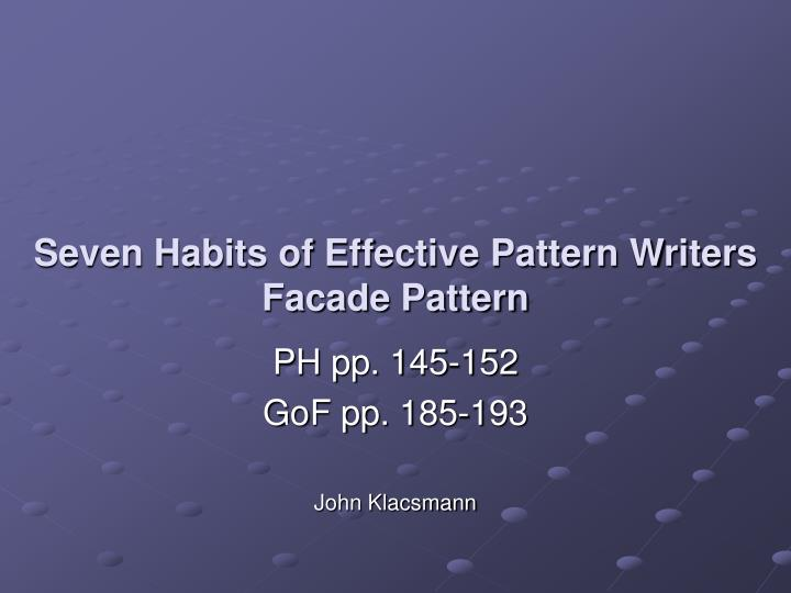 seven habits of effective pattern writers facade pattern n.