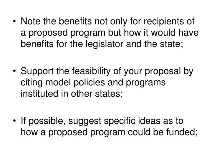 Note the benefits not only for recipients of a proposed program but how it would have benefits for the legislator and the state;