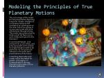 modeling the principles of true planetary motions