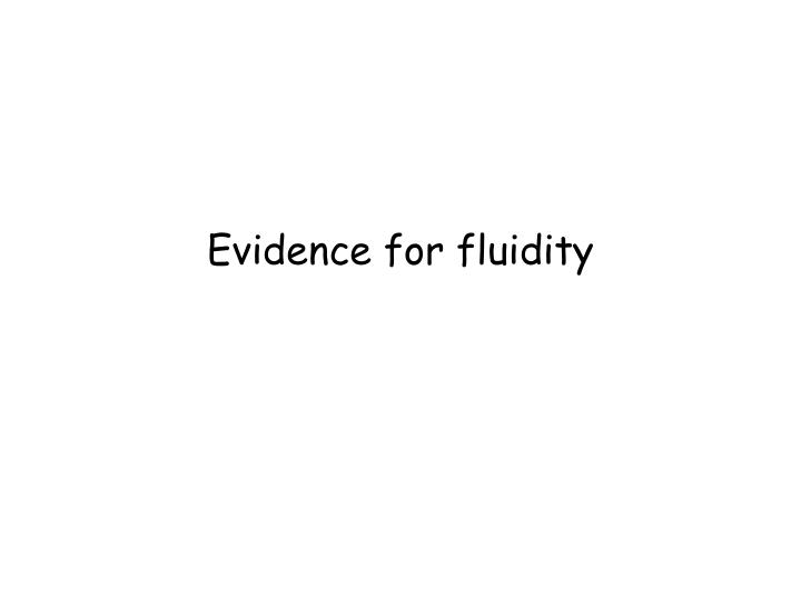 Evidence for fluidity