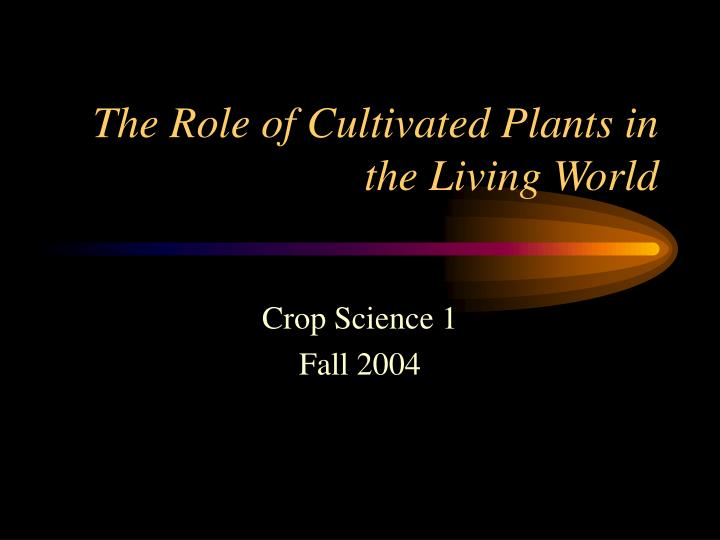the role of cultivated plants in the living world n.