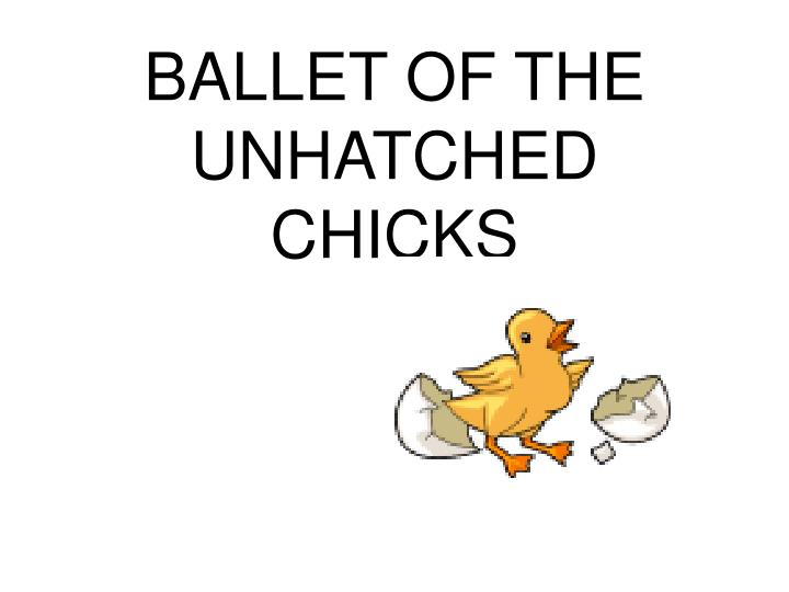 ballet of the unhatched chicks n.