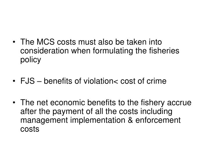 The MCS costs must also be taken into consideration when formulating the fisheries policy