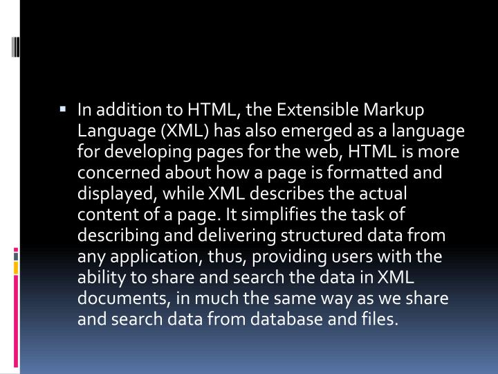 In addition to HTML, the Extensible Markup Language (