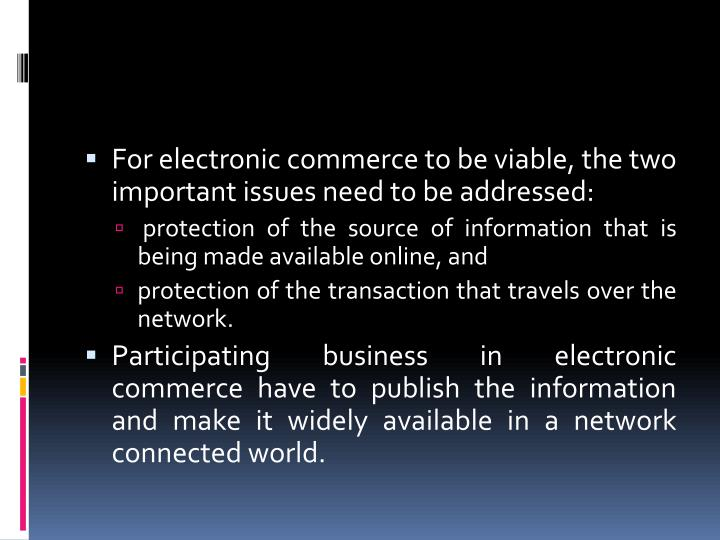 For electronic commerce to be viable, the two important issues need to be addressed