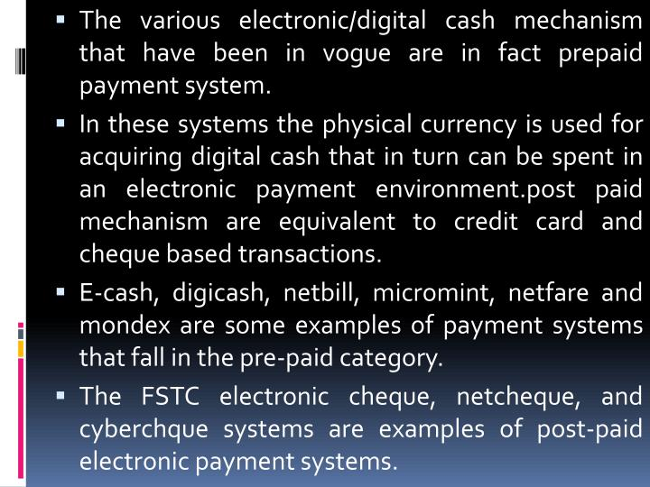 The various electronic/digital cash mechanism that have been in vogue are in fact prepaid payment system.