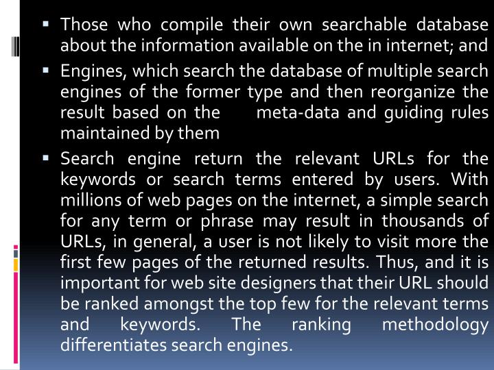 Those who compile their own searchable database about the information available on the in internet; and
