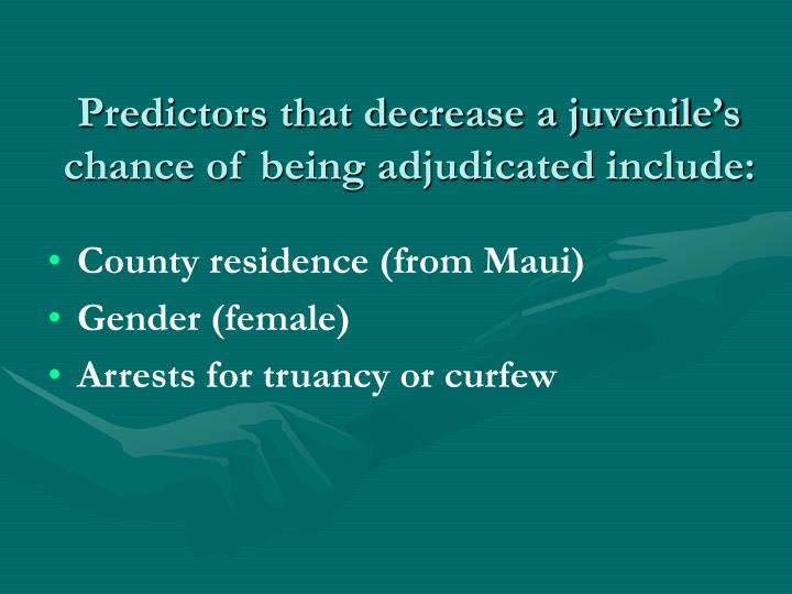 Predictors that decrease a juvenile's chance of being adjudicated include: