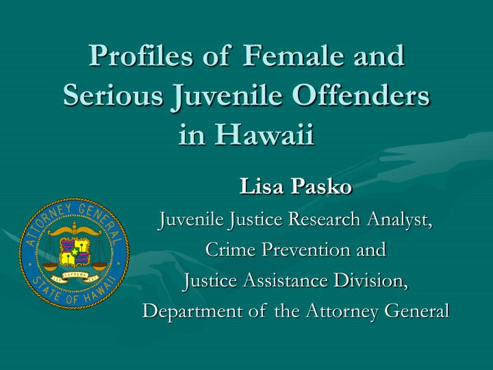 Profiles of female and serious juvenile offenders in hawaii