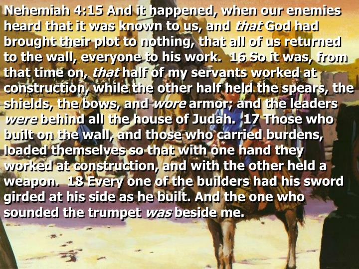 Nehemiah 4:15 And it happened, when our enemies heard that it was known to us, and