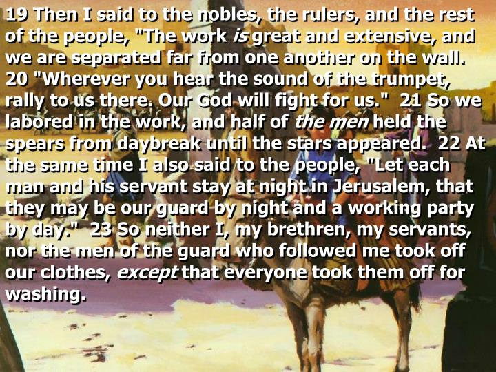 "19 Then I said to the nobles, the rulers, and the rest of the people, ""The work"