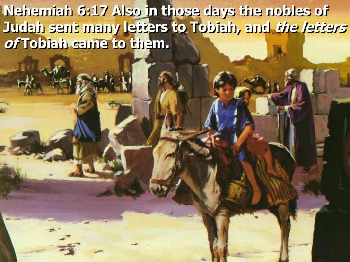 Nehemiah 6:17 Also in those days the nobles of Judah sent many letters to Tobiah, and