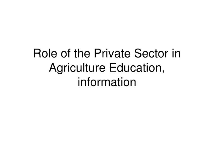 role of the private sector in agriculture education information n.