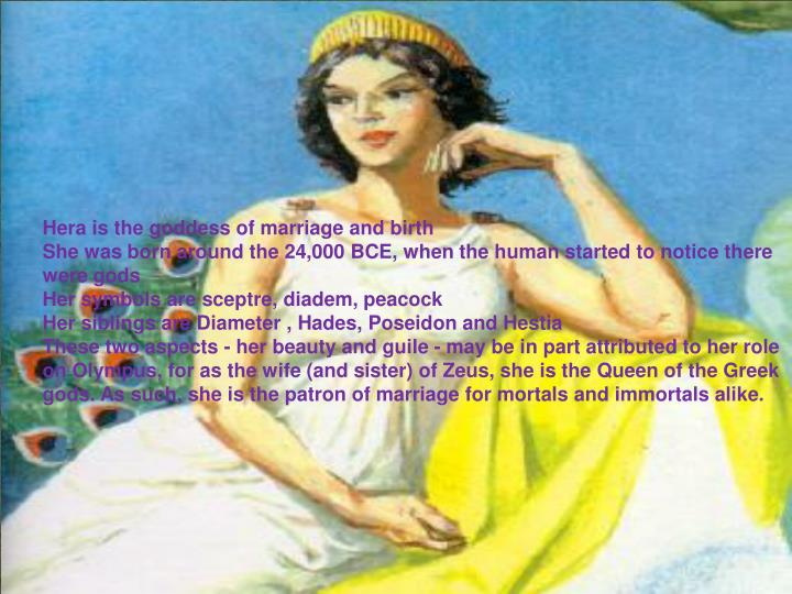 Hera is the goddess of marriage and birth