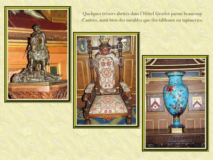 Quelques trésors abrités dans l'Hôtel Groslot parmi beaucoup d'autres, aussi bien des meubles que des tableaux ou tapisseries.
