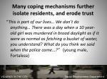 many coping mechanisms further isolate residents and erode trust