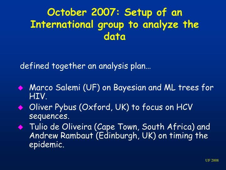 October 2007: Setup of an International group to analyze the data