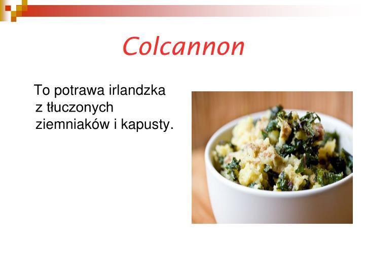 To potrawa irlandzka z tłuczonych ziemniaków i kapusty.