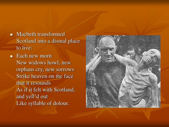 Macbeth transformed Scotland into a dismal place to live:
