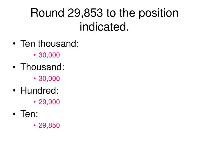 Round 29,853 to the position indicated.