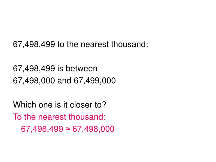 67,498,499 to the nearest thousand: