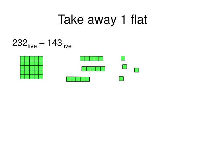 Take away 1 flat