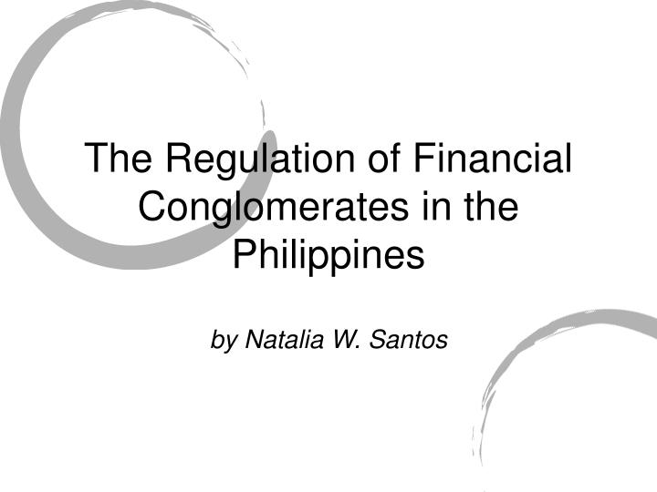 The regulation of financial conglomerates in the philippines