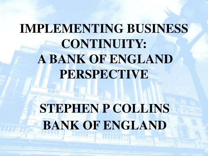 implementing business continuity a bank of england perspective n.