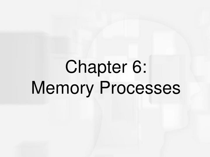 Chapter 6 memory processes