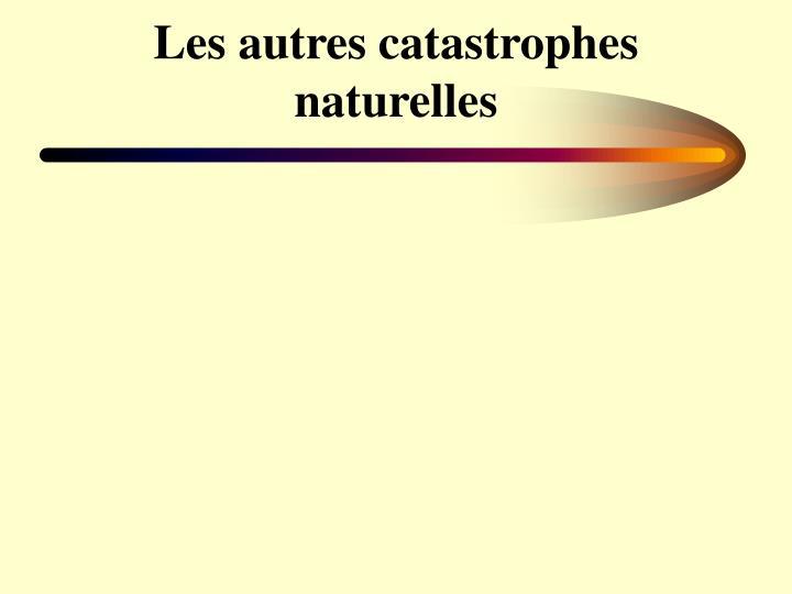 Les autres catastrophes naturelles
