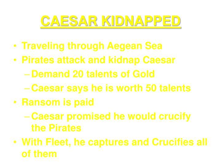 CAESAR KIDNAPPED
