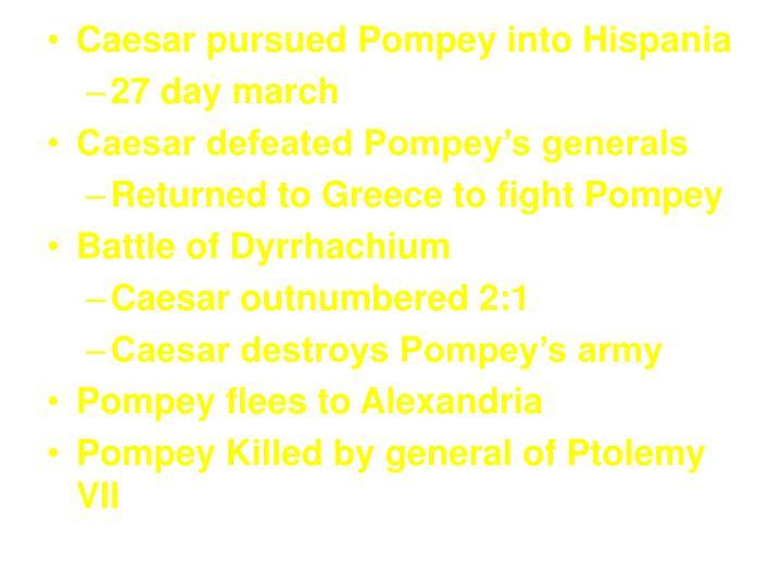 Caesar pursued Pompey into Hispania