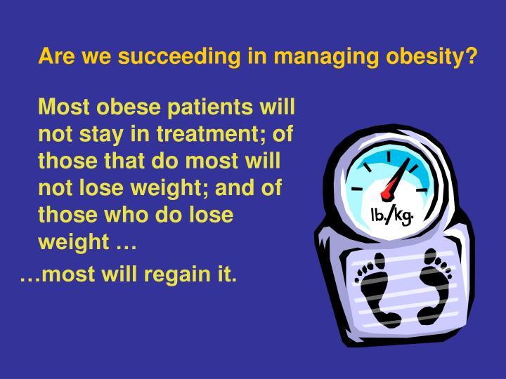 Are we succeeding in managing obesity?