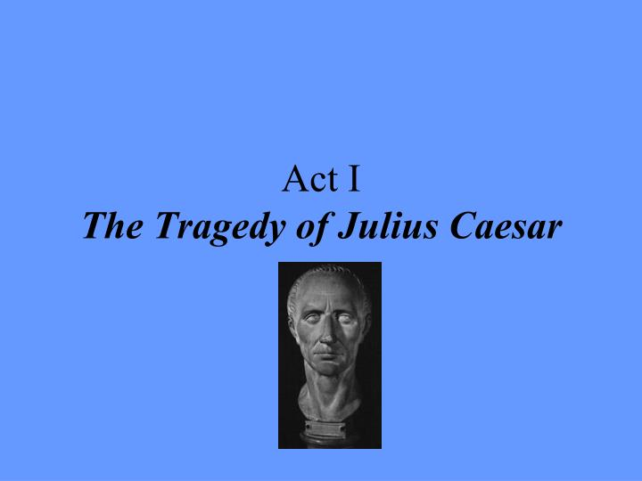 an analysis of julius ceasars assassination in the tragedy of julius caesar