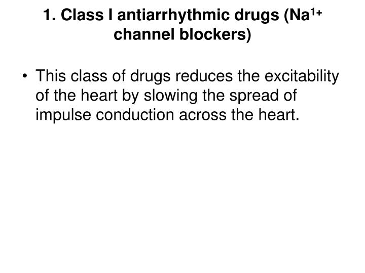 1. Class I antiarrhythmic drugs (Na