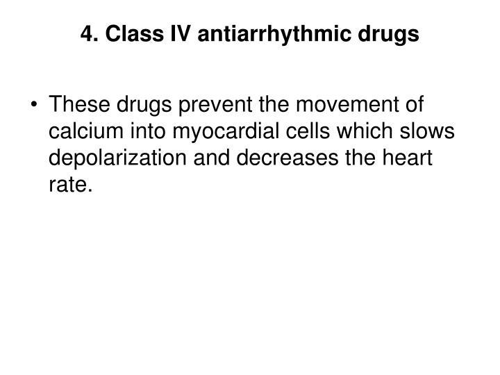 4. Class IV antiarrhythmic drugs