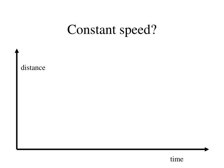 Constant speed?