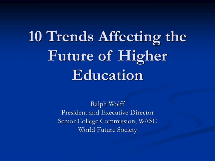 10 trends affecting the future of higher education n.