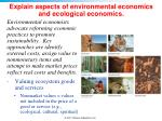explain aspects of environmental economics and ecological economics