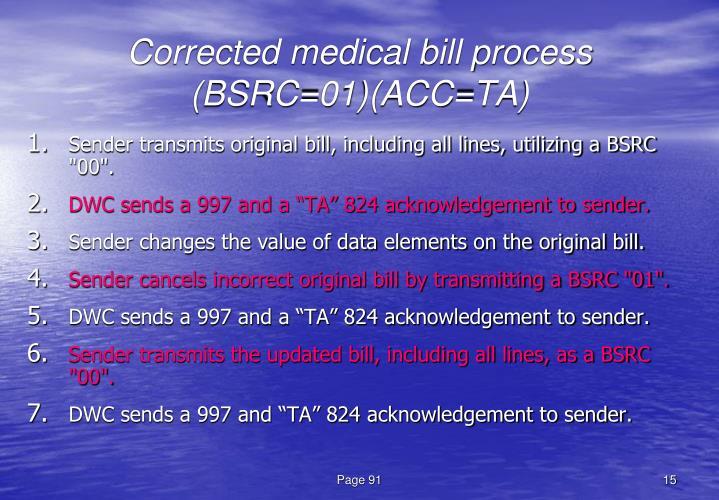 Corrected medical bill process (BSRC=01)(ACC=TA)