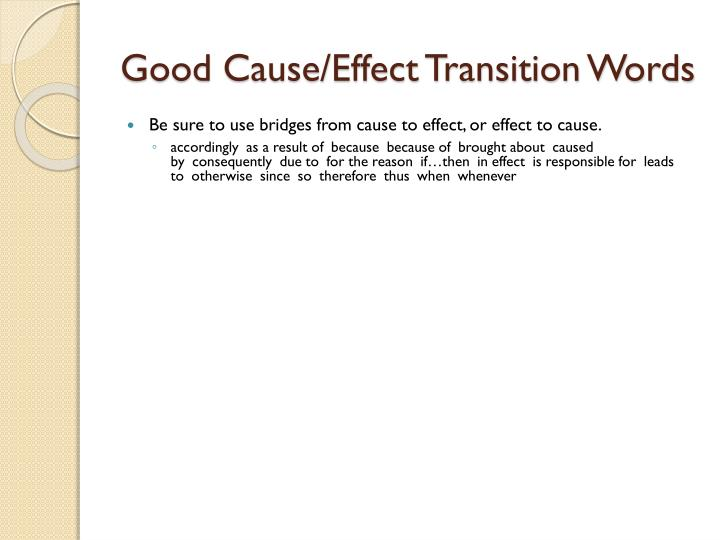 transition words used cause effect essay The process of writing an essay will always involve the use of transition wordsthese are words or phrases that connect one idea to another in order to have a smooth discussion in essay paragraphs, students use transition s words for essay s.