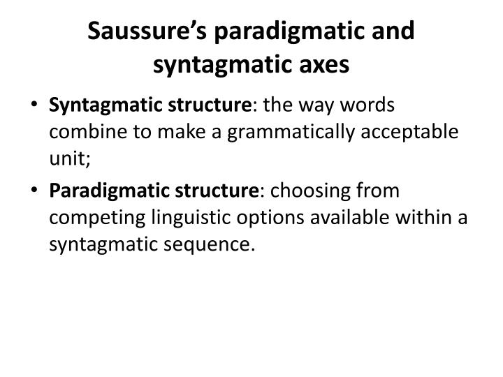 Saussure s paradigmatic and syntagmatic axes