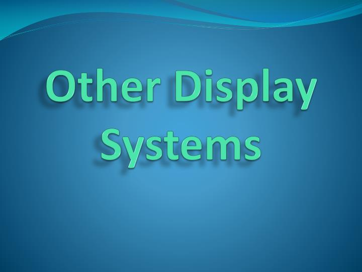 Other Display Systems