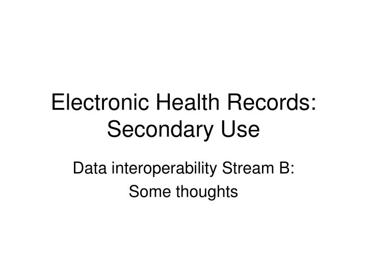 Electronic health records secondary use