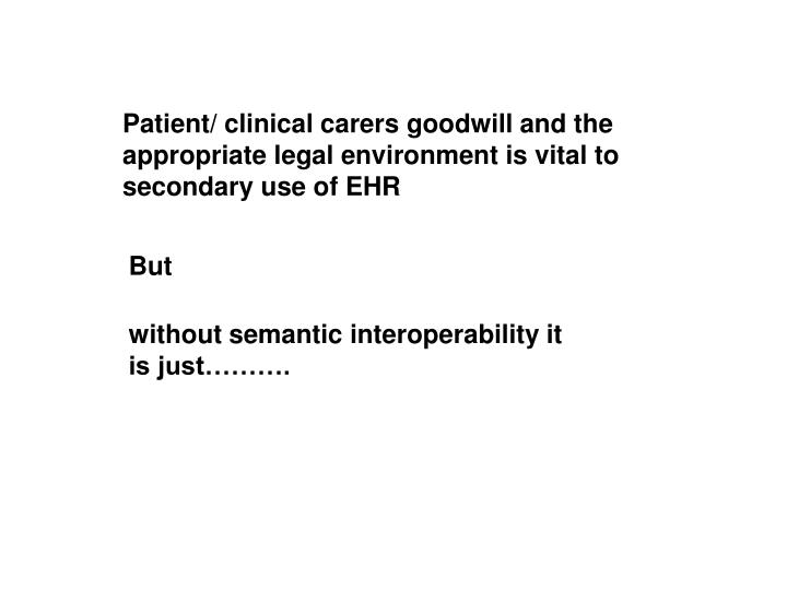 Patient/ clinical carers goodwill and the appropriate legal environment is vital to secondary use of EHR