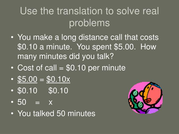 Use the translation to solve real problems